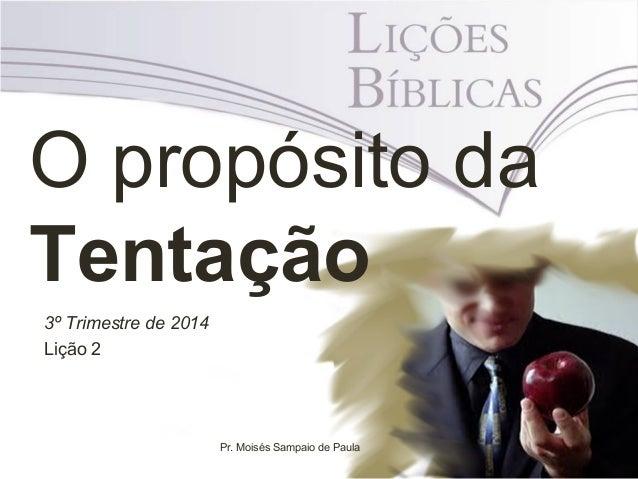 O propósito da Tentação 3º Trimestre de 2014 Lição 2 Pr. Moisés Sampaio de Paula