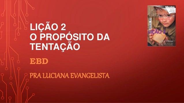 LIÇÃO 2 O PROPÓSITO DA TENTAÇÃO EBD PRA LUCIANA EVANGELISTA