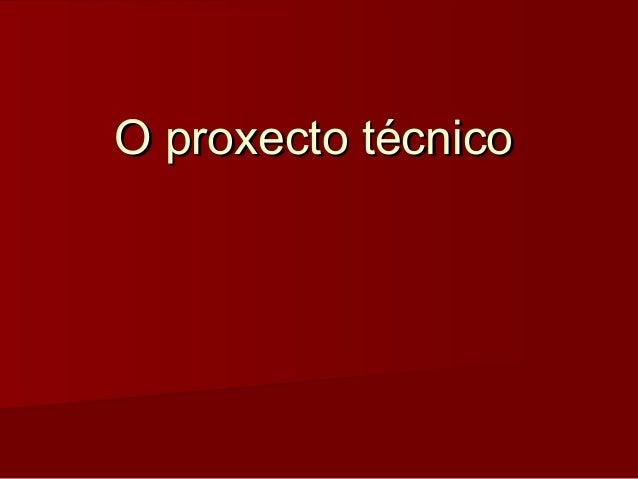 O proxecto técnicoO proxecto técnico
