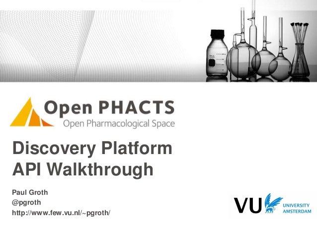 Discovery Platform API Walkthrough Paul Groth @pgroth http://www.few.vu.nl/~pgroth/