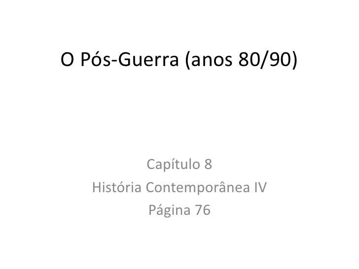 O Pós-Guerra (anos 80/90)            Capítulo 8   História Contemporânea IV            Página 76