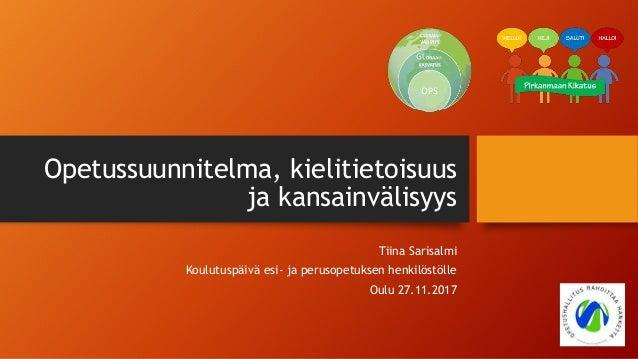 Opetussuunnitelma, kielitietoisuus ja kansainvälisyys Tiina Sarisalmi Koulutuspäivä esi- ja perusopetuksen henkilöstölle O...