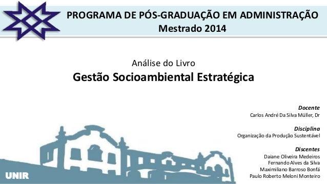 UNIRUNIR Análise do Livro Gestão Socioambiental Estratégica PROGRAMA DE PÓS-GRADUAÇÃO EM ADMINISTRAÇÃO Mestrado 2014 Docen...