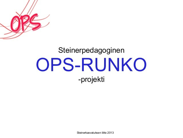 Steinerpedagoginen OPS-RUNKO -projekti Steinerkasvatuksen liitto 2013