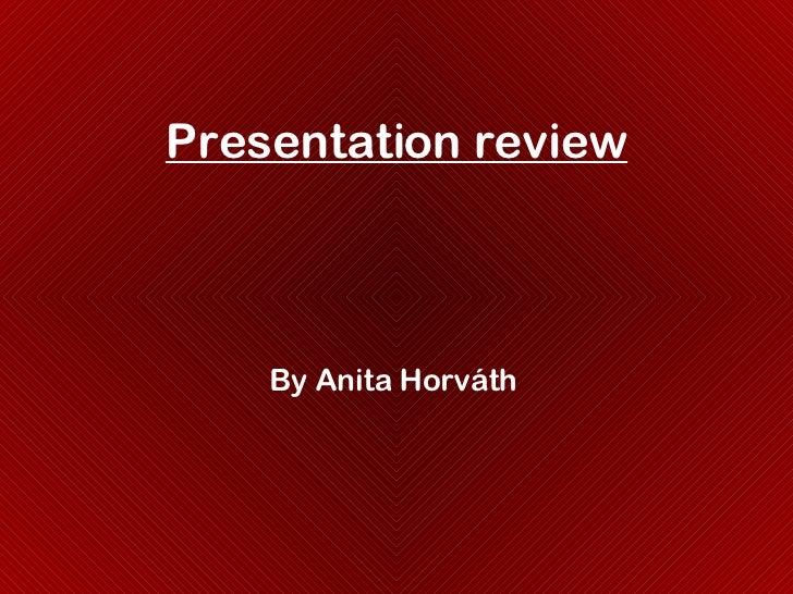 Presentation review By Anita Horváth