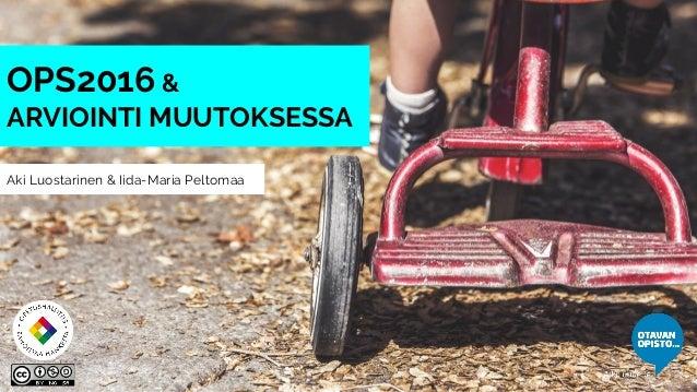 Aki Luostarinen & Iida-Maria Peltomaa OPS2016 & ARVIOINTI MUUTOKSESSA