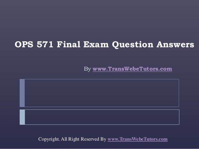univeristy of phoenix ops 571 final exam Bus 644 week 6 - final paper: space age furniture company(perfect and plagiarism free work) bus 644 week 6 - final paper: space age.