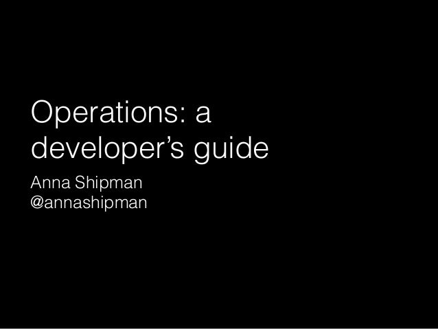 Operations: a developer's guide Anna Shipman @annashipman