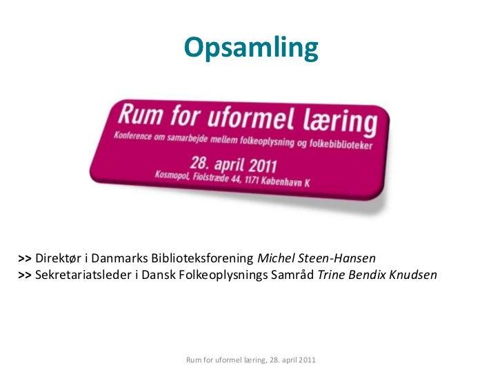 Opsamling<br />>>Direktør i Danmarks BiblioteksforeningMichel Steen-Hansen>>Sekretariatsleder i Dansk Folkeoplysnings...
