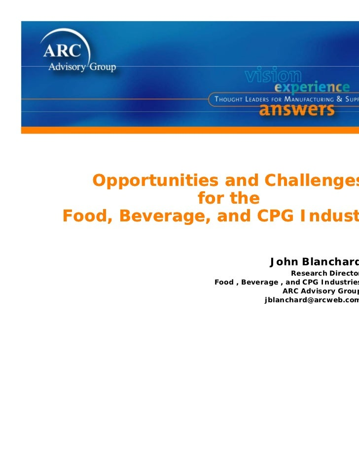 Opportunities and Challenges              for theFood, Beverage, and CPG Industries                            John Blanch...