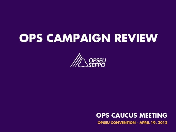 "OPS Campaign Review  ""Just because a particular government  department delivers a program today, does not  mean it should ..."
