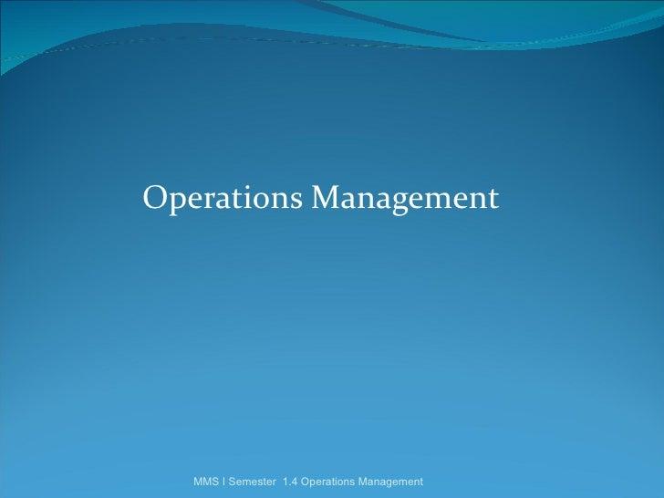 Operations Management   MMS I Semester 1.4 Operations Management