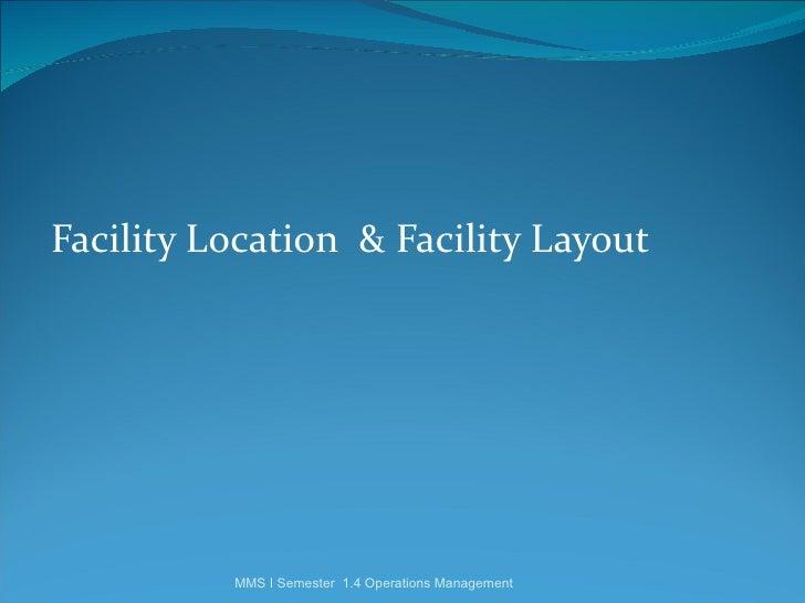Facility Location & Facility Layout          MMS I Semester 1.4 Operations Management