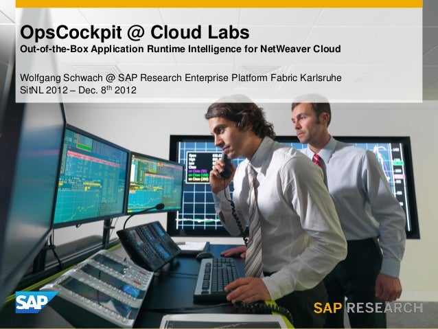 OpsCockpit @ Cloud LabsOut-of-the-Box Application Runtime Intelligence for NetWeaver CloudWolfgang Schwach @ SAP Research ...