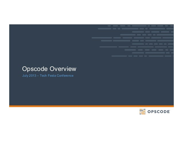 Opscode Overview July 2013 – Tech Festa Conference