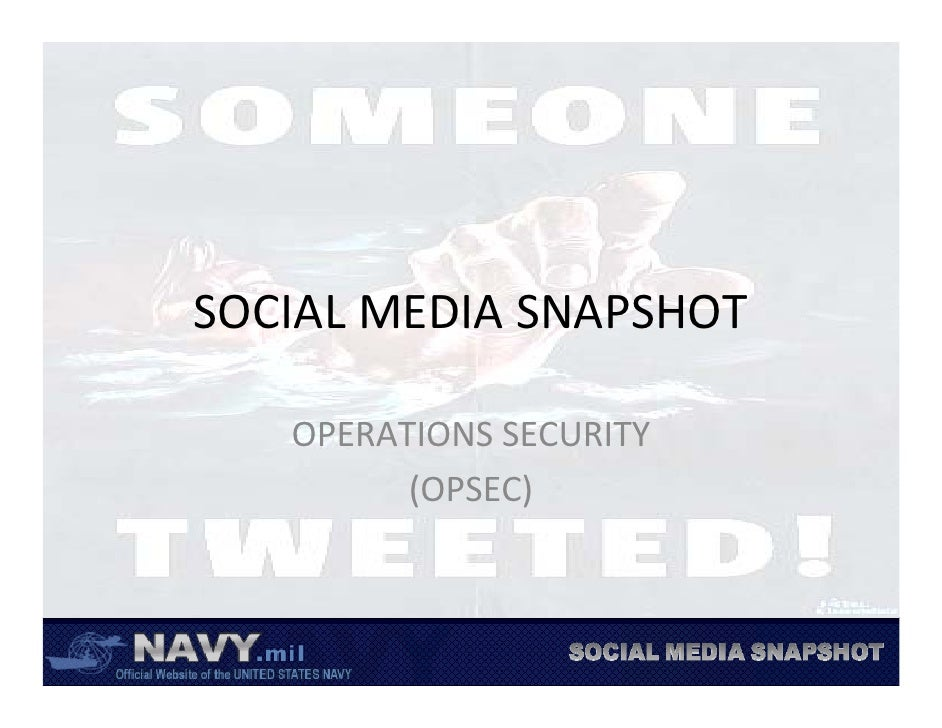 SOCIAL MEDIA SNAPSHOT     OPERATIONS SECURITY          (OPSEC)
