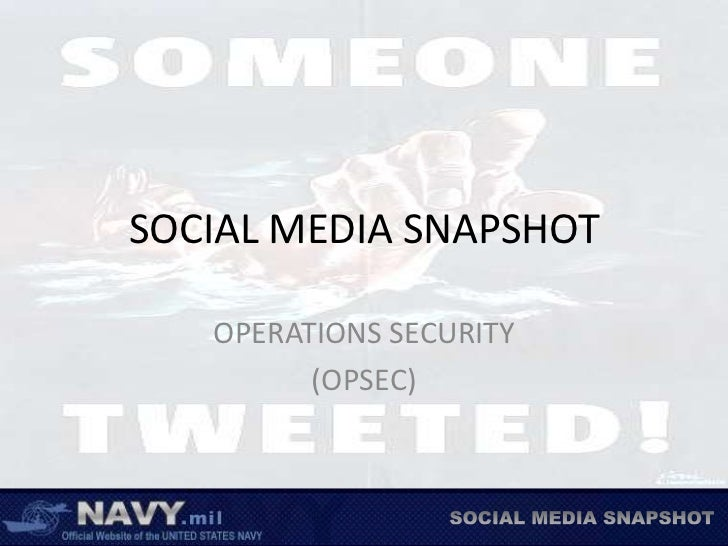 SOCIAL MEDIA SNAPSHOT<br />OPERATIONS SECURITY<br />(OPSEC)<br />