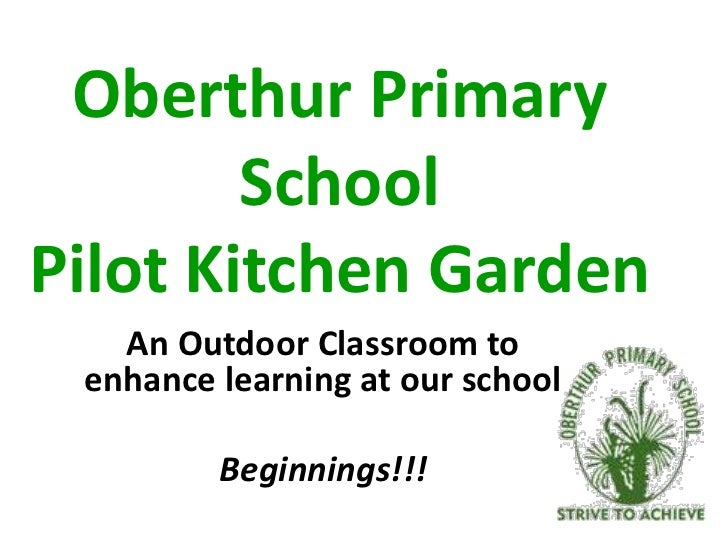 Oberthur Primary SchoolPilot Kitchen Garden<br />An Outdoor Classroom to enhance learning at our school<br />Beginnings!!!...
