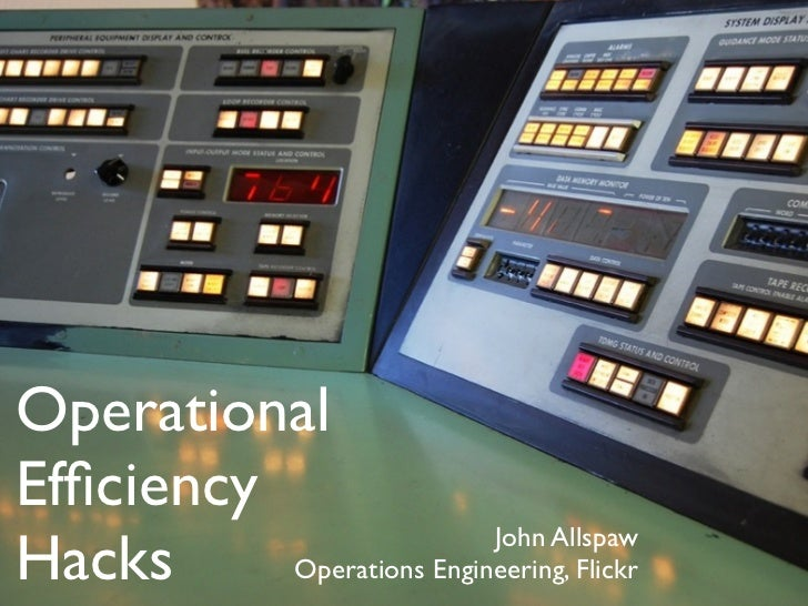 Operational Efficiency Hacks                           John Allspaw           Operations Engineering, Flickr