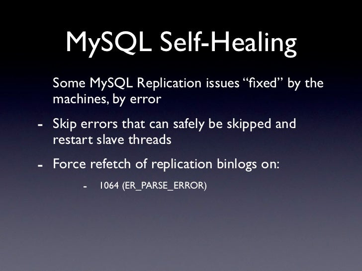 "MySQL Self-Healing   Some MySQL Replication issues ""fixed"" by the   machines, by error - Skip errors that can safely be ski..."