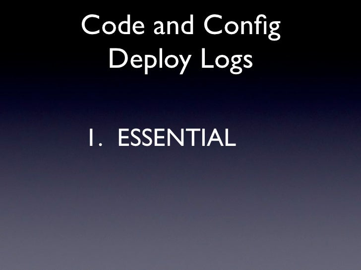 Code and Config  Deploy Logs  1. ESSENTIAL