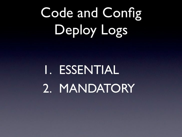 Code and Config  Deploy Logs  1. ESSENTIAL 2. MANDATORY