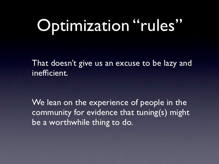 "Optimization ""rules""  That doesn't give us an excuse to be lazy and inefficient.   We lean on the experience of people in t..."