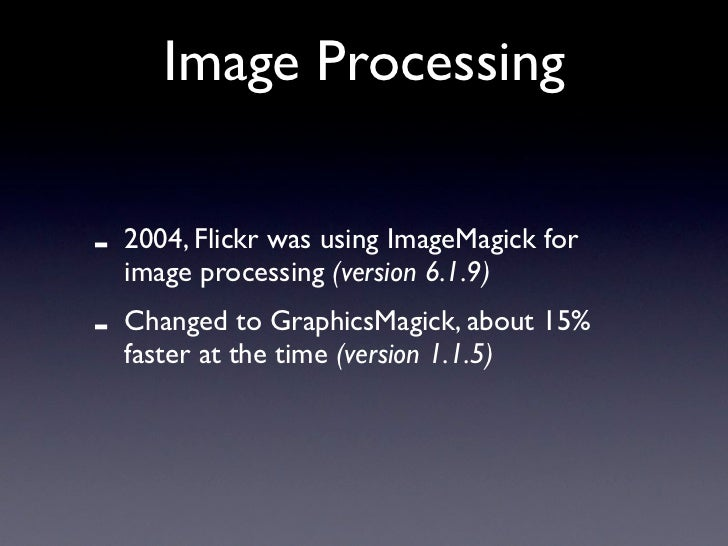 Image Processing   -   2004, Flickr was using ImageMagick for     image processing (version 6.1.9) -   Changed to Graphics...