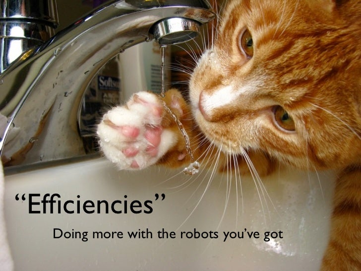 """Efficiencies""    Doing more with the robots you've got"
