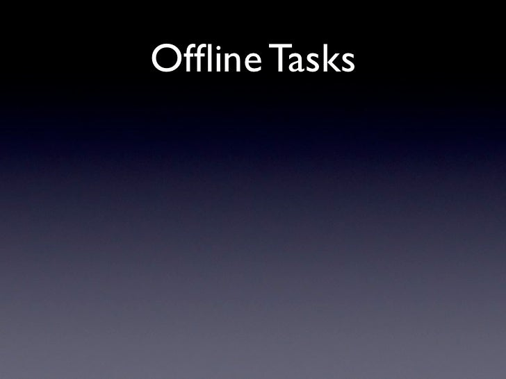 Offline Tasks