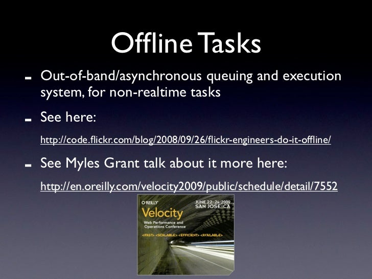 Offline Tasks -   Out-of-band/asynchronous queuing and execution     system, for non-realtime tasks -   See here:     http:...