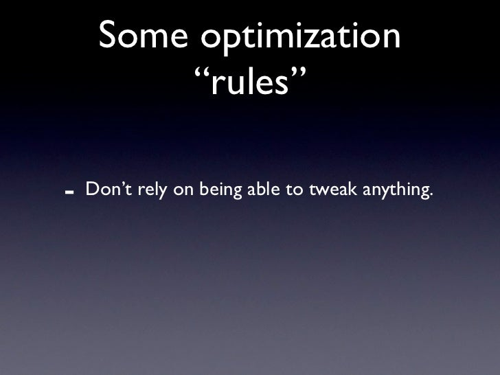 "Some optimization          ""rules""  -   Don't rely on being able to tweak anything."
