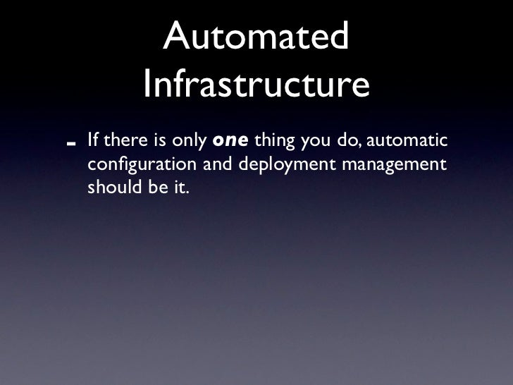 Automated           Infrastructure -   If there is only one thing you do, automatic     configuration and deployment manage...
