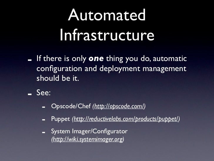 Automated               Infrastructure -   If there is only one thing you do, automatic     configuration and deployment ma...