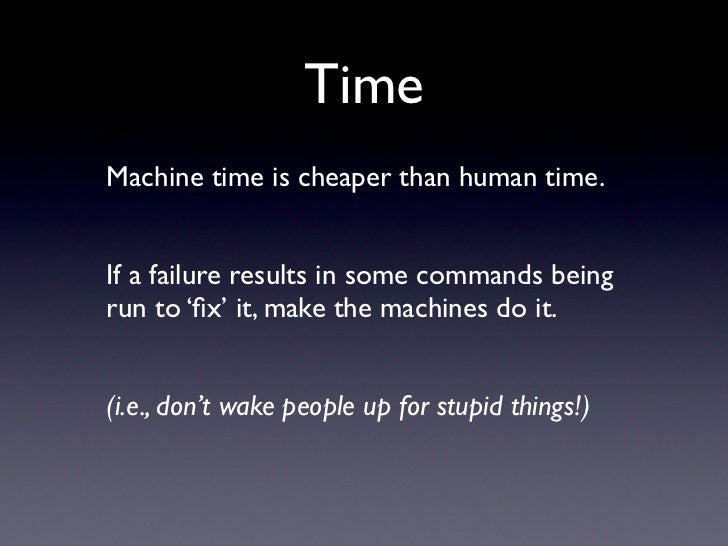 Time Machine time is cheaper than human time.   If a failure results in some commands being run to 'fix' it, make the machi...