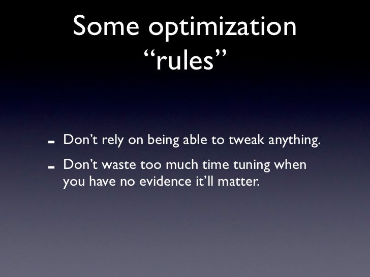 "Some optimization          ""rules""  -   Don't rely on being able to tweak anything. -   Don't waste too much time tuning w..."