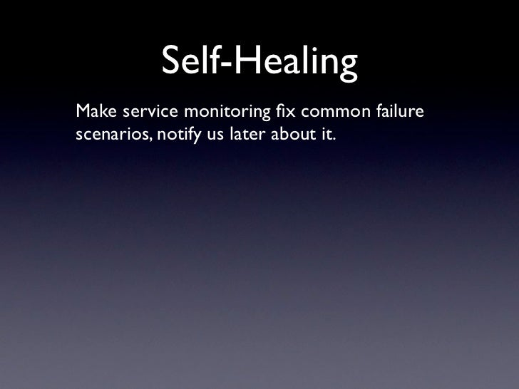 Self-Healing Make service monitoring fix common failure scenarios, notify us later about it.