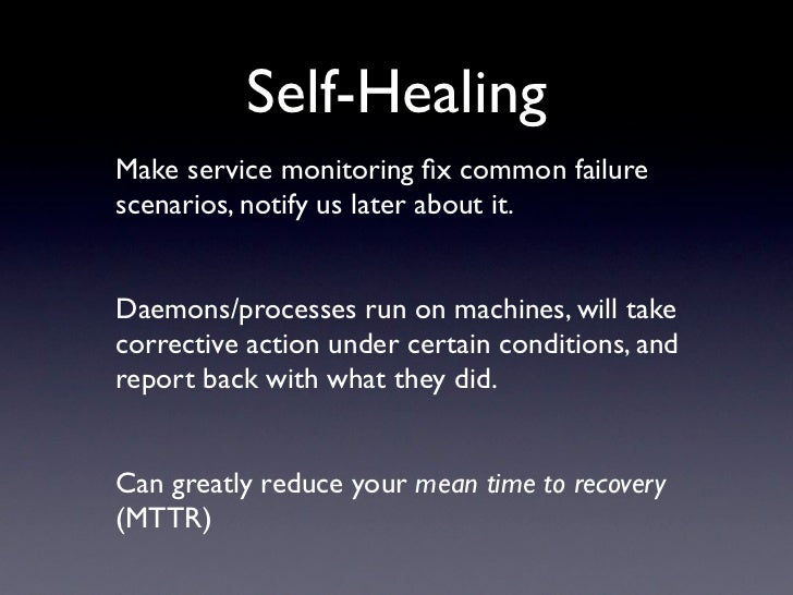 Self-Healing Make service monitoring fix common failure scenarios, notify us later about it.   Daemons/processes run on mac...