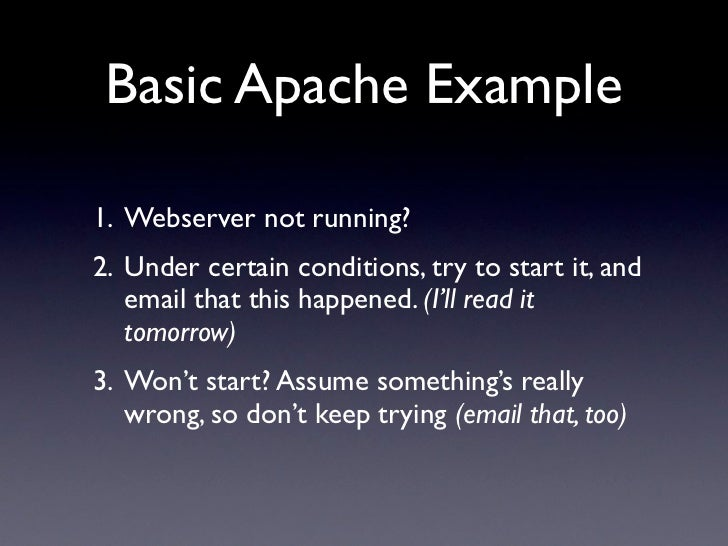 Basic Apache Example  1. Webserver not running? 2. Under certain conditions, try to start it, and    email that this happe...