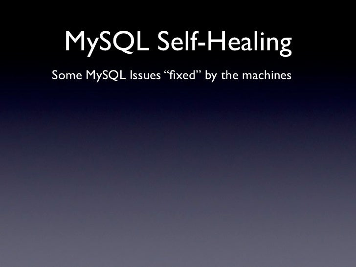 "MySQL Self-Healing Some MySQL Issues ""fixed"" by the machines"