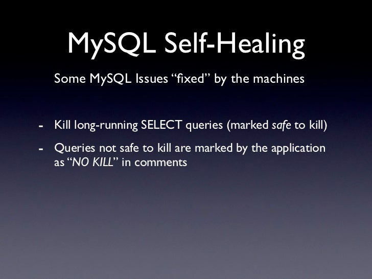 "MySQL Self-Healing    Some MySQL Issues ""fixed"" by the machines   - Kill long-running SELECT queries (marked safe to kill) ..."