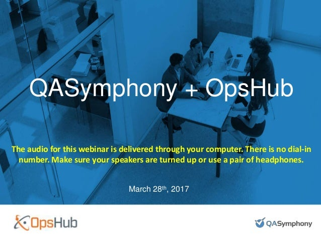 #DevOpsTesting QASymphony + OpsHub March 28th, 2017 The audio for this webinar is delivered through your computer. There i...