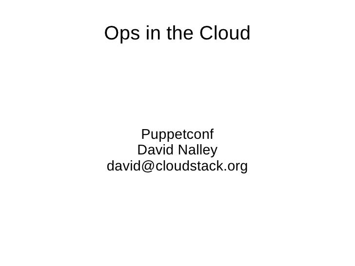 Ops in the Cloud Puppetconf David Nalley [email_address]