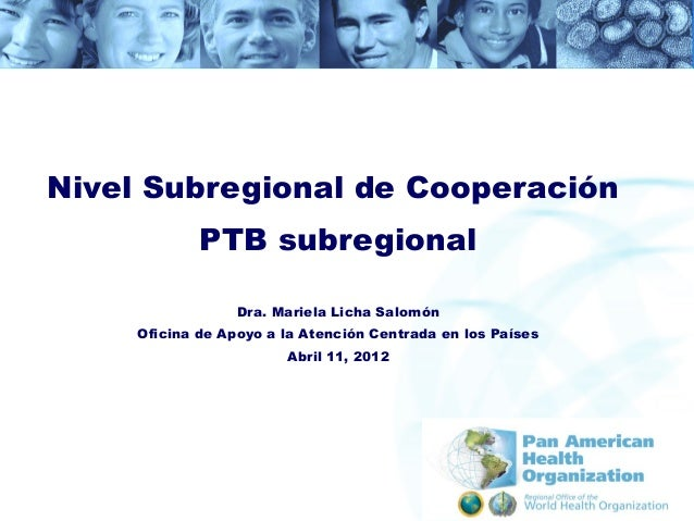 Nivel Subregional de Cooperación             PTB subregional                  Dra. Mariela Licha Salomón     Oficina de Ap...