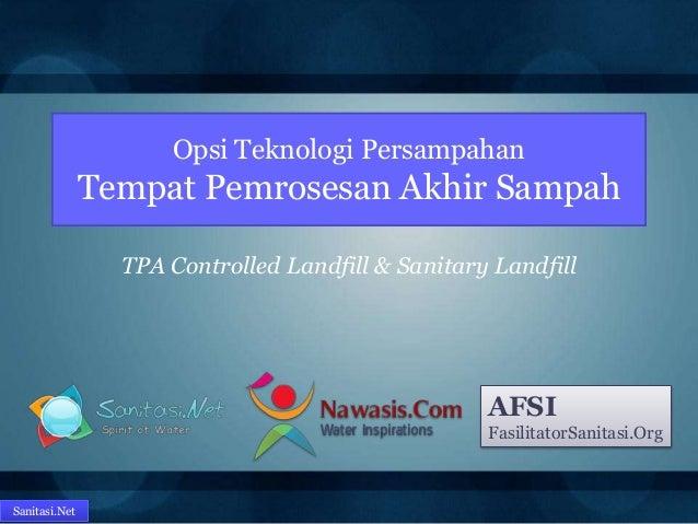 Sanitasi.Net Opsi Teknologi Persampahan Tempat Pemrosesan Akhir Sampah TPA Controlled Landfill & Sanitary Landfill AFSI Fa...