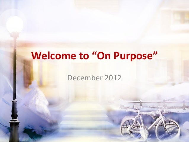 """Welcome to """"On Purpose""""      December 2012"""