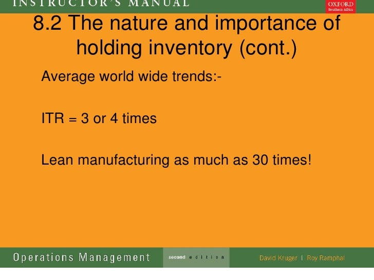 8.2 The nature and importance of     holding inventory (cont.)Average world wide trends:-ITR = 3 or 4 timesLean manufactur...