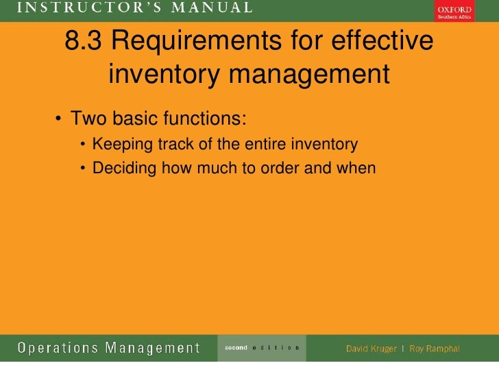 8.3 Requirements for effective     inventory management• Two basic functions:  • Keeping track of the entire inventory  • ...