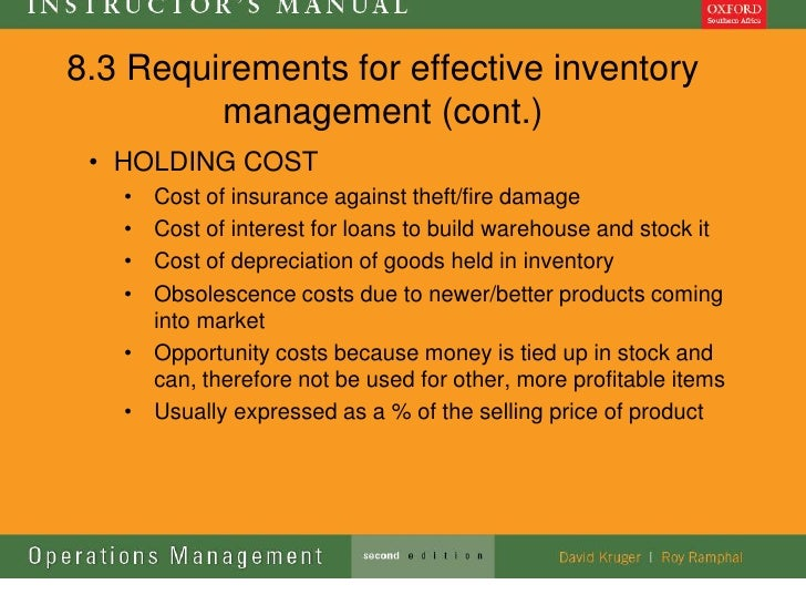 8.3 Requirements for effective inventory         management (cont.) • HOLDING COST   • Cost of insurance against theft/fir...