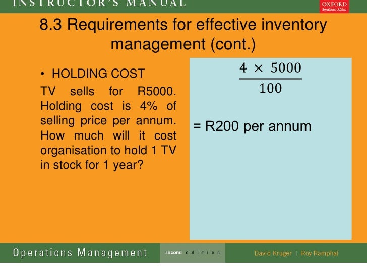 8.3 Requirements for effective inventory         management (cont.)• HOLDING COSTTV sells for R5000.Holding cost is 4% ofs...